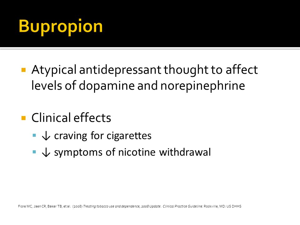 Bupropion Atypical antidepressant thought to affect levels of dopamine and norepinephrine. Clinical effects.