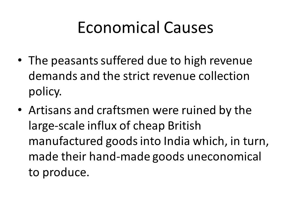 Economical Causes The peasants suffered due to high revenue demands and the strict revenue collection policy.