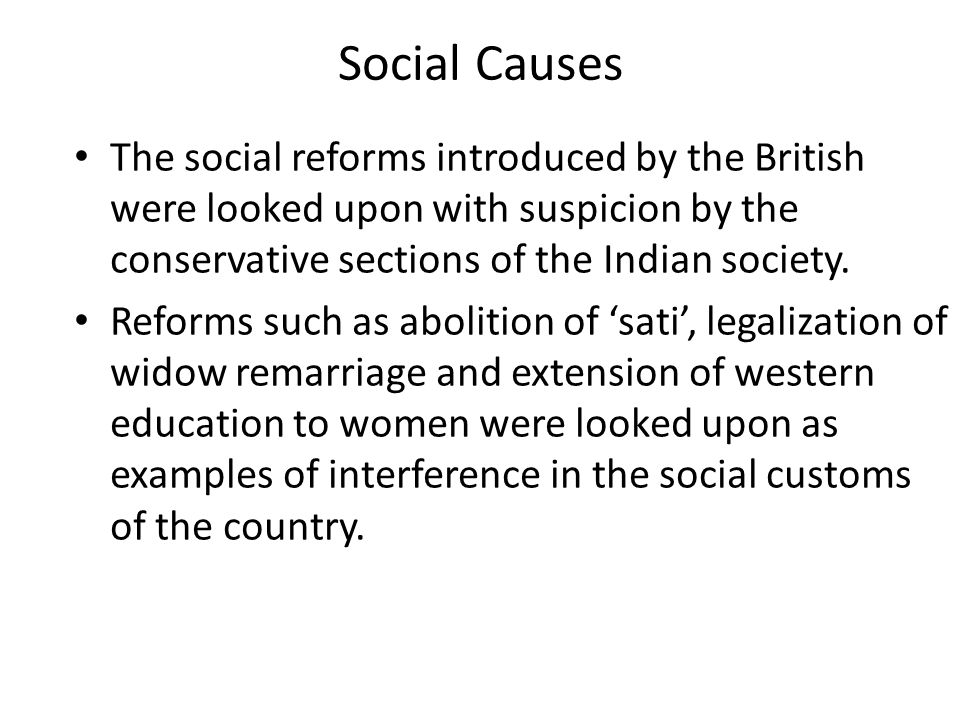 Social Causes The social reforms introduced by the British were looked upon with suspicion by the conservative sections of the Indian society.