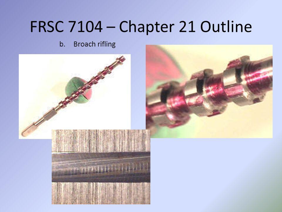 FRSC 7104 – Chapter 21 Outline Broach rifling