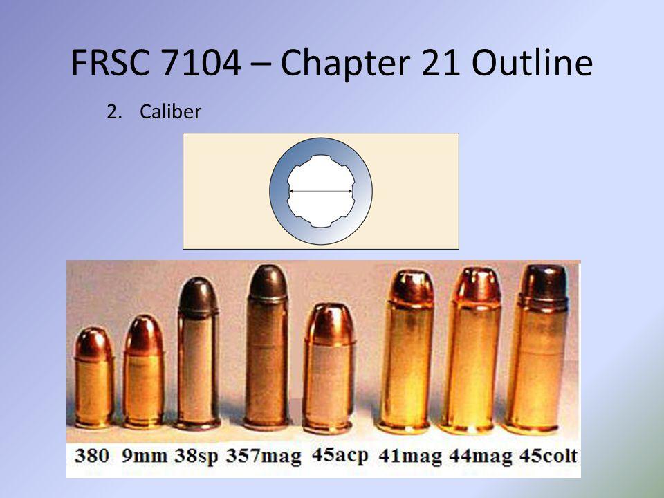 FRSC 7104 – Chapter 21 Outline Caliber