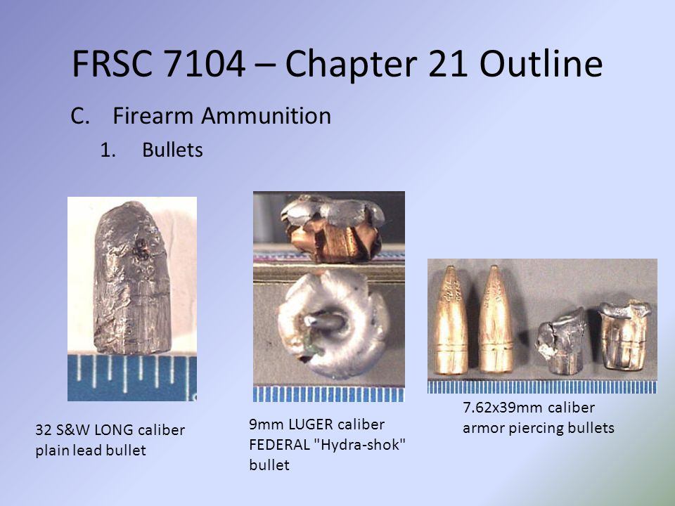 FRSC 7104 – Chapter 21 Outline Firearm Ammunition Bullets
