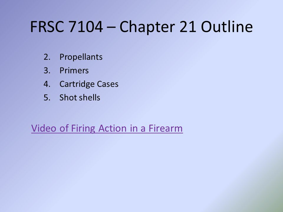 FRSC 7104 – Chapter 21 Outline Video of Firing Action in a Firearm