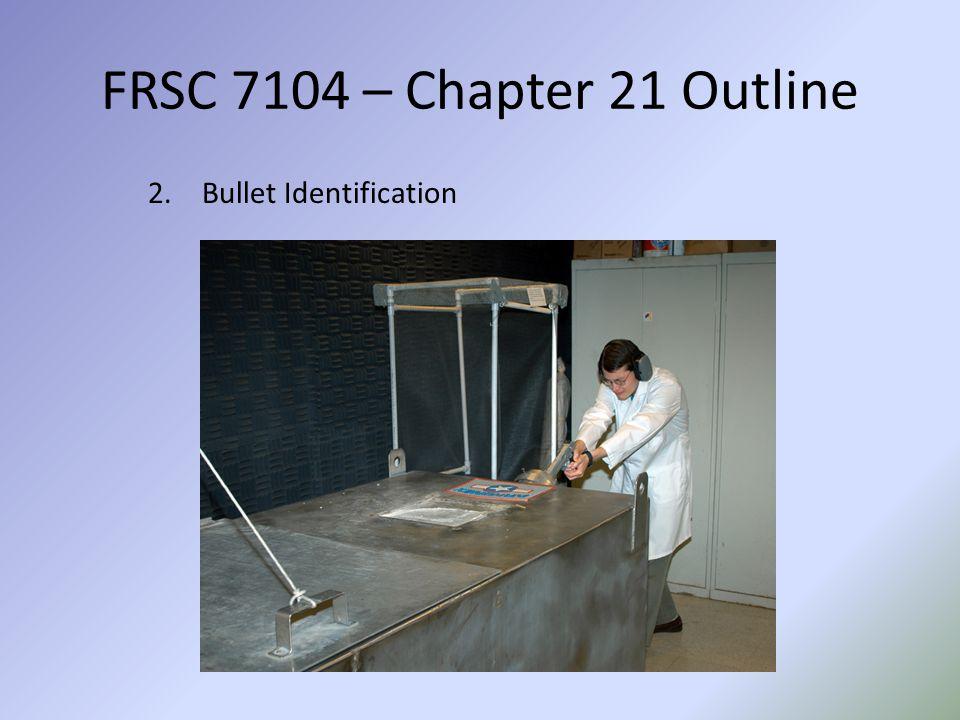 FRSC 7104 – Chapter 21 Outline Bullet Identification