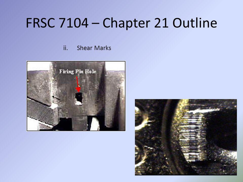 FRSC 7104 – Chapter 21 Outline Shear Marks