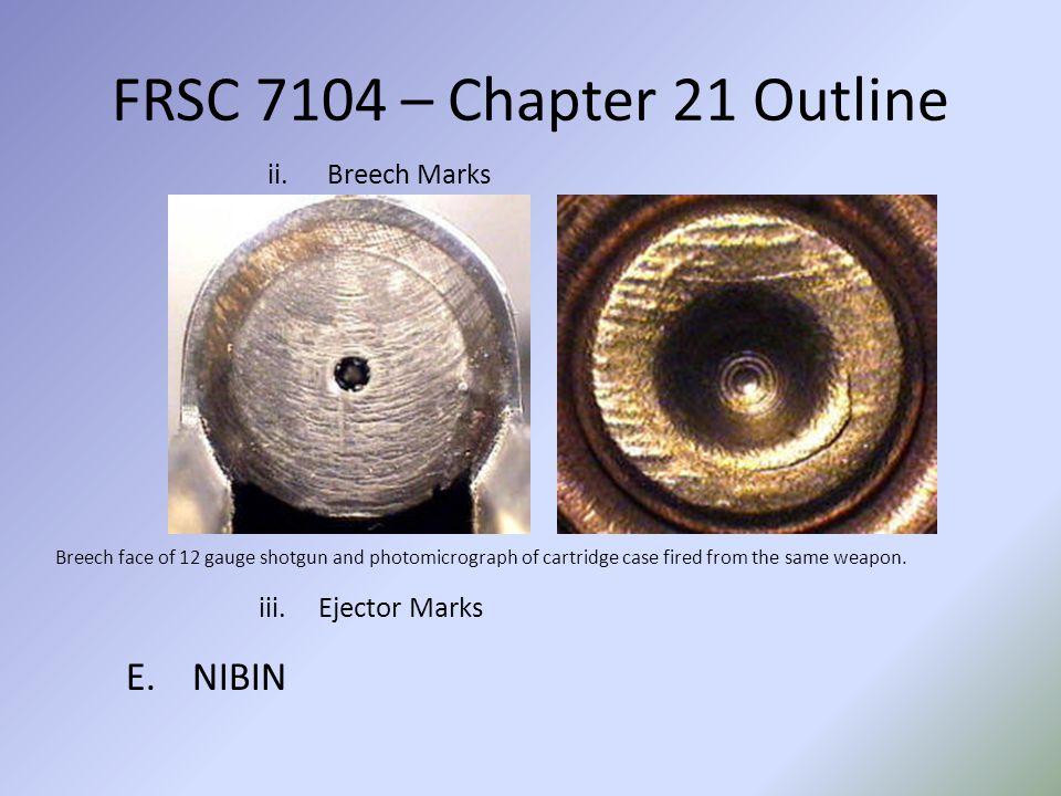 FRSC 7104 – Chapter 21 Outline NIBIN Breech Marks Ejector Marks