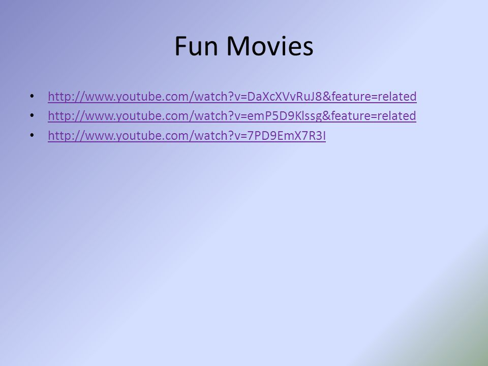 Fun Movies http://www.youtube.com/watch v=DaXcXVvRuJ8&feature=related