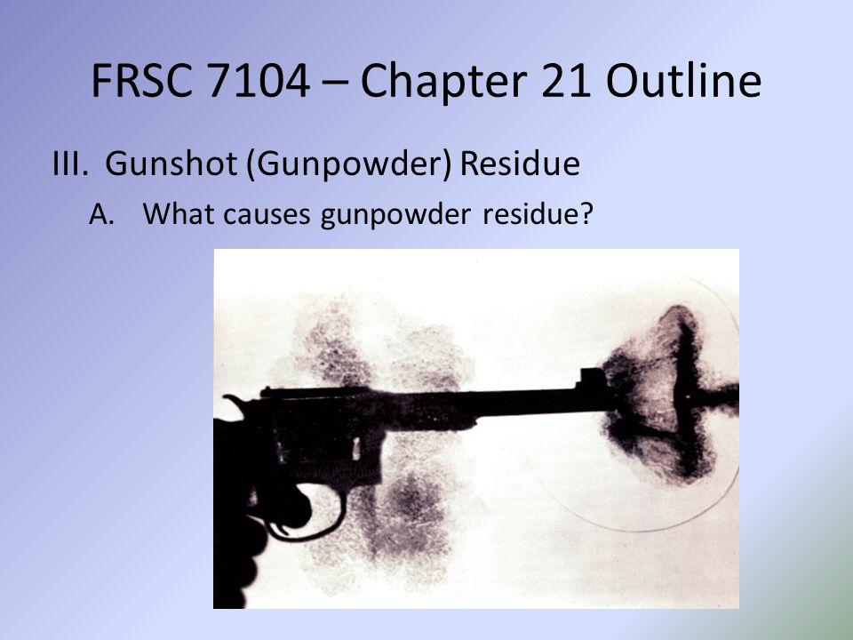 FRSC 7104 – Chapter 21 Outline Gunshot (Gunpowder) Residue