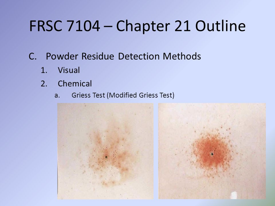 FRSC 7104 – Chapter 21 Outline Powder Residue Detection Methods Visual