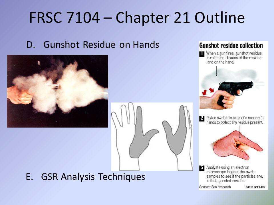 FRSC 7104 – Chapter 21 Outline Gunshot Residue on Hands