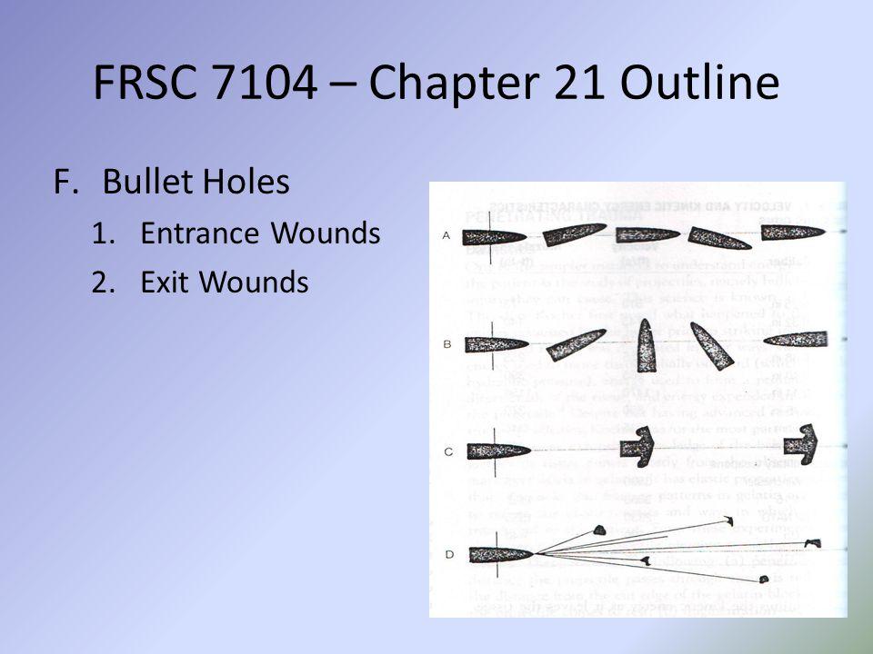FRSC 7104 – Chapter 21 Outline Bullet Holes Entrance Wounds