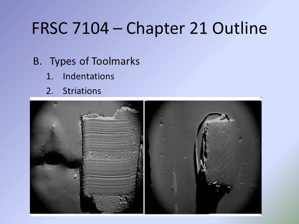 FRSC 7104 – Chapter 21 Outline Types of Toolmarks Indentations