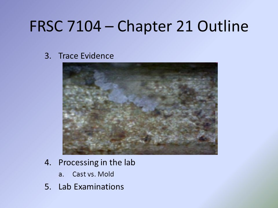 FRSC 7104 – Chapter 21 Outline Trace Evidence Processing in the lab
