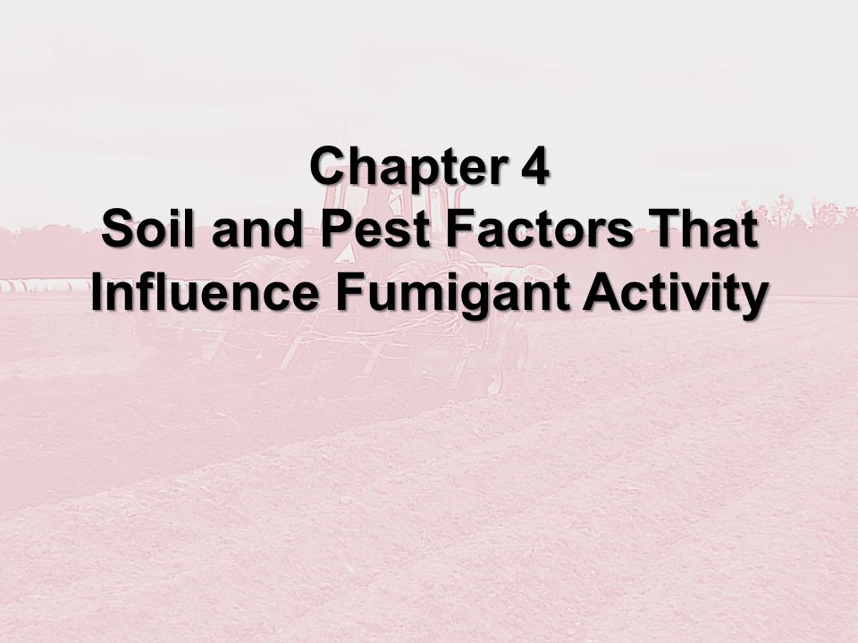 Chapter 4 Soil and Pest Factors That Influence Fumigant Activity