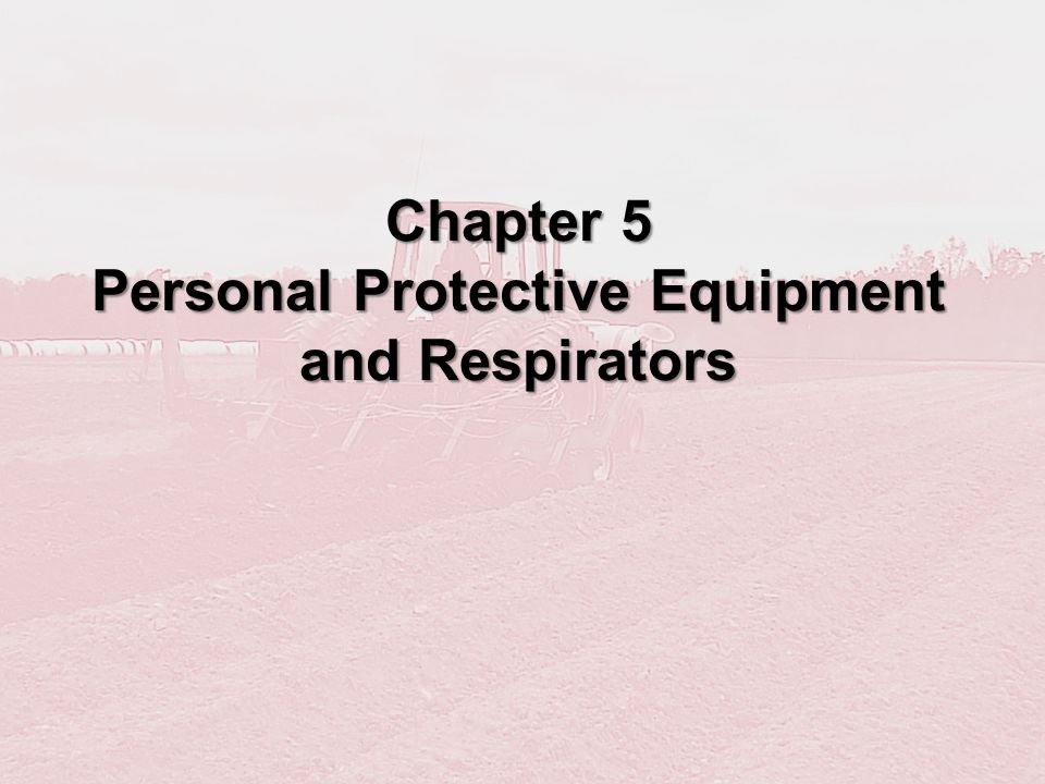 Chapter 5 Personal Protective Equipment and Respirators