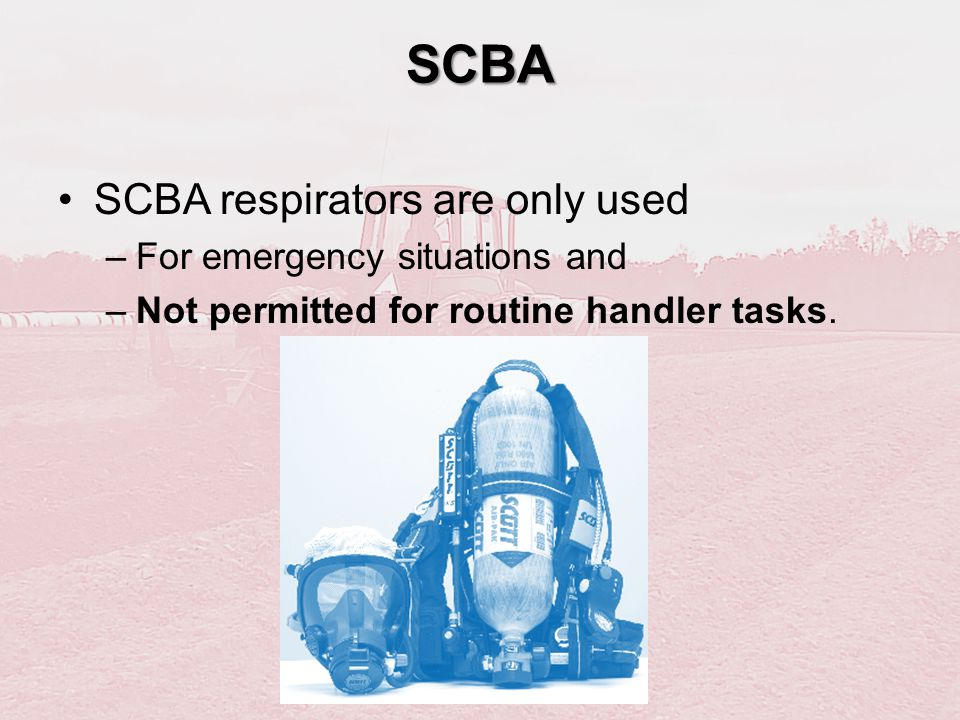 SCBA SCBA respirators are only used For emergency situations and
