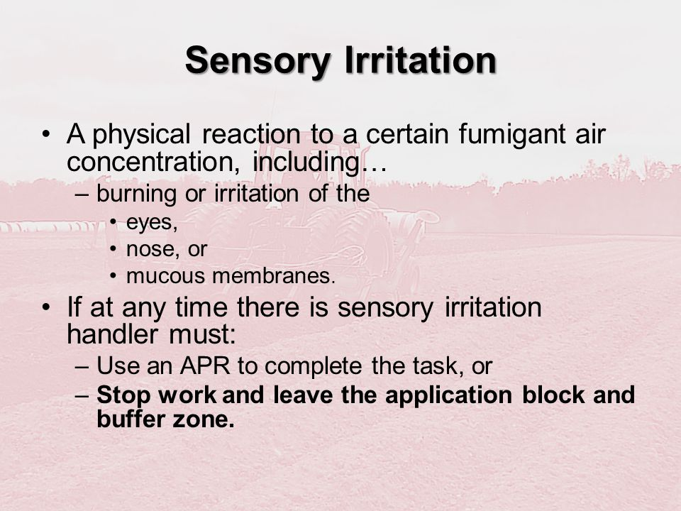 Sensory Irritation A physical reaction to a certain fumigant air concentration, including… burning or irritation of the.