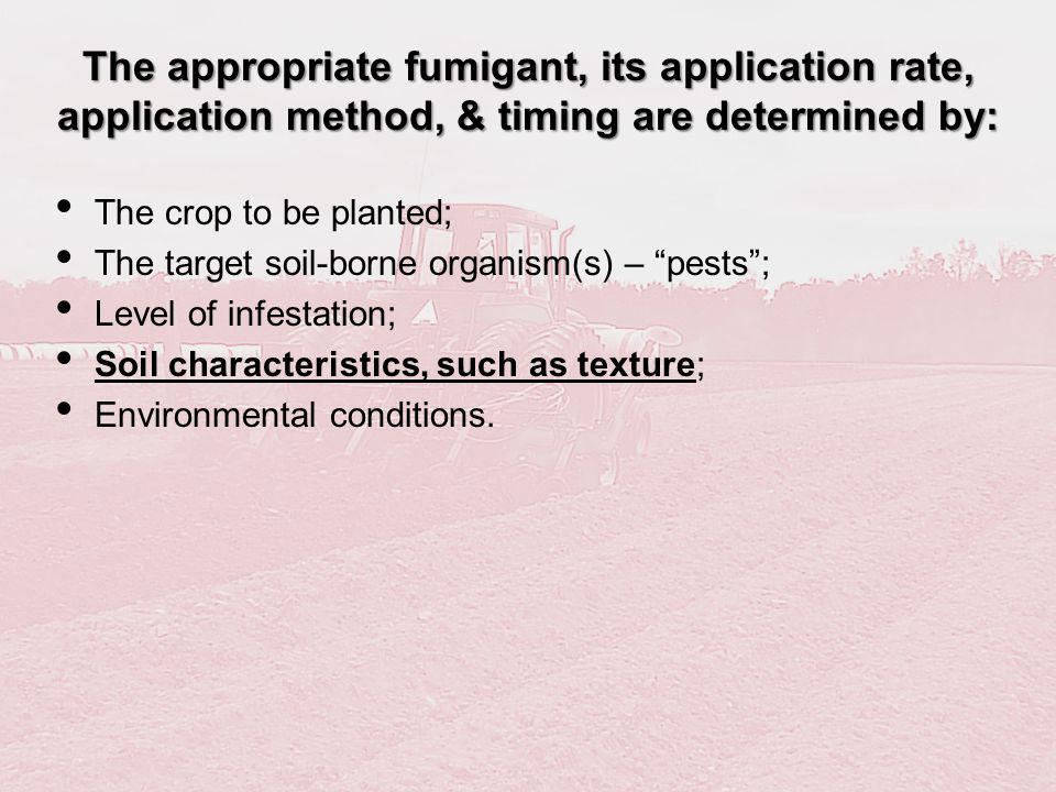 The appropriate fumigant, its application rate, application method, & timing are determined by: