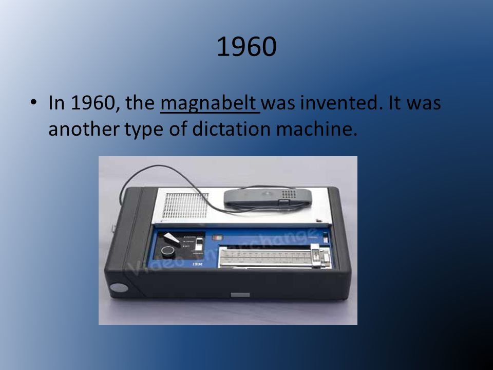 1960 In 1960, the magnabelt was invented. It was another type of dictation machine.