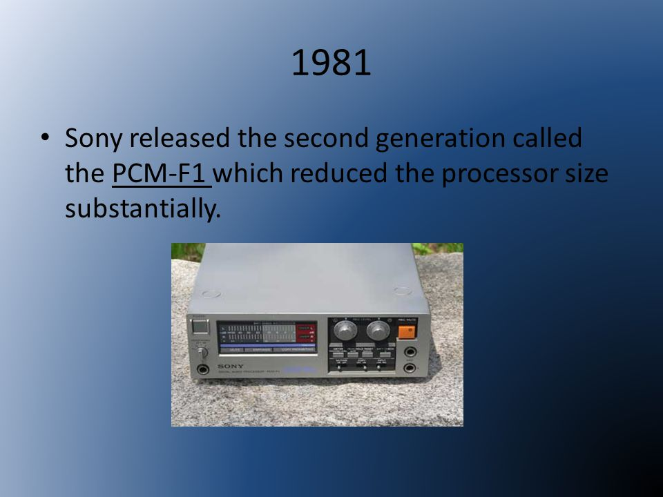 1981 Sony released the second generation called the PCM-F1 which reduced the processor size substantially.