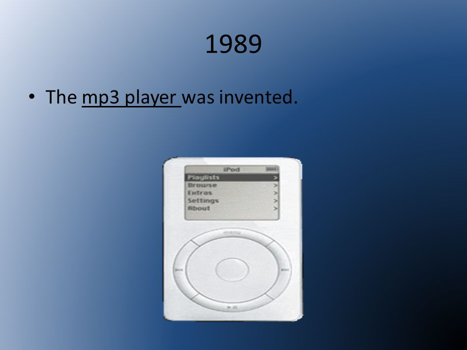 1989 The mp3 player was invented.