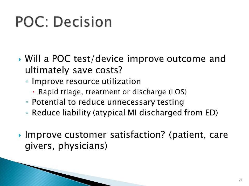 POC: Decision Will a POC test/device improve outcome and ultimately save costs Improve resource utilization.