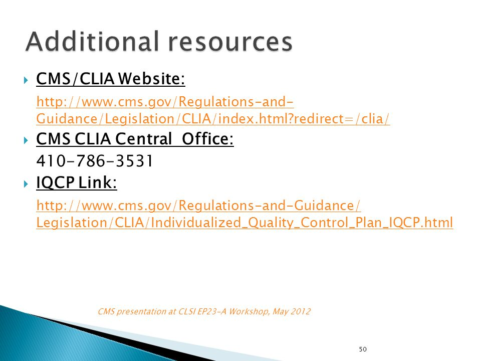 Additional resources CMS/CLIA Website: