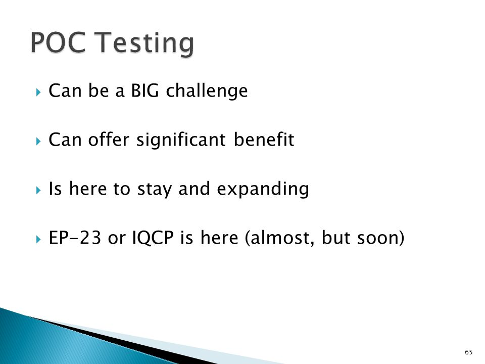 POC Testing Can be a BIG challenge Can offer significant benefit