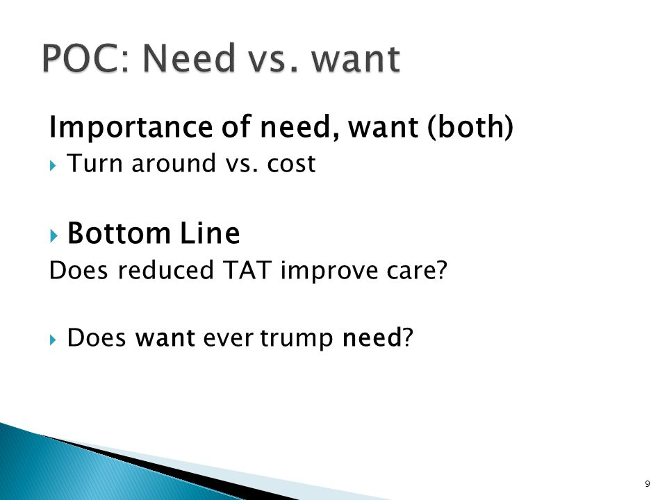POC: Need vs. want Importance of need, want (both) Bottom Line