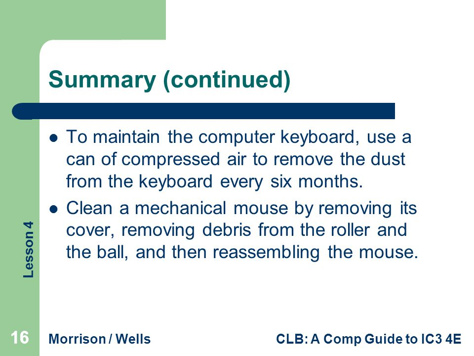 Summary (continued) To maintain the computer keyboard, use a can of compressed air to remove the dust from the keyboard every six months.