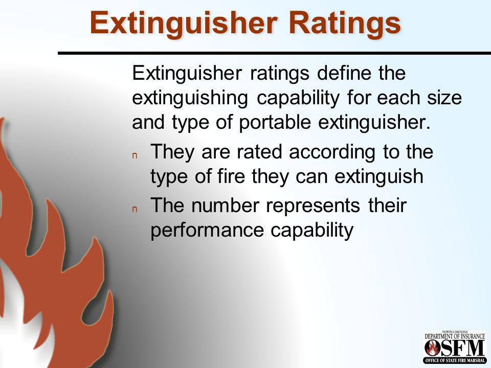 Extinguisher Ratings Extinguisher ratings define the extinguishing capability for each size and type of portable extinguisher.
