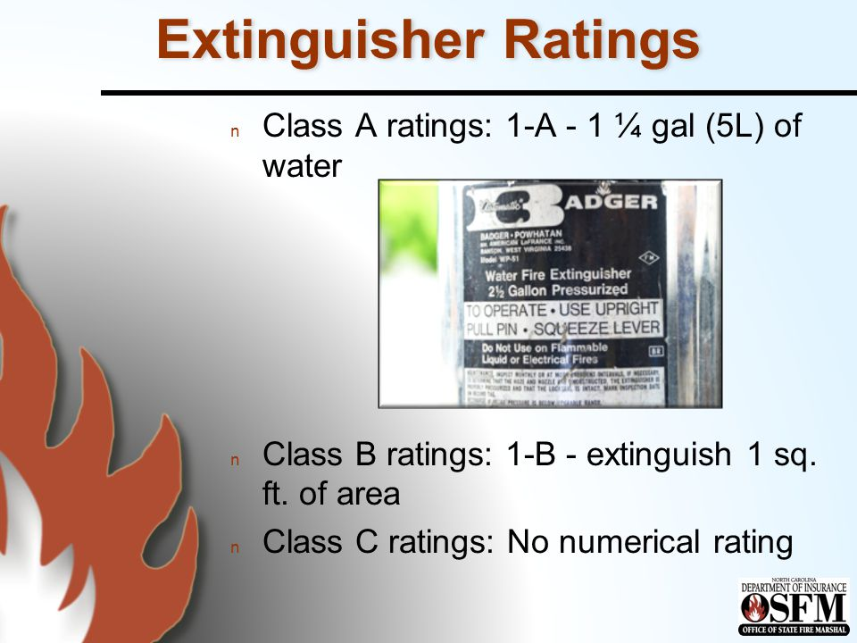Extinguisher Ratings Class A ratings: 1-A - 1 ¼ gal (5L) of water