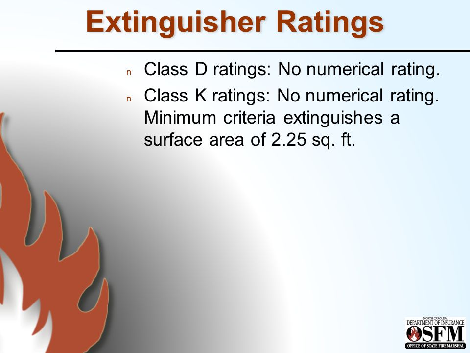 Extinguisher Ratings Class D ratings: No numerical rating.