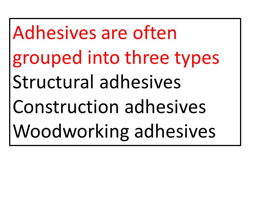 Adhesives are often grouped into three types