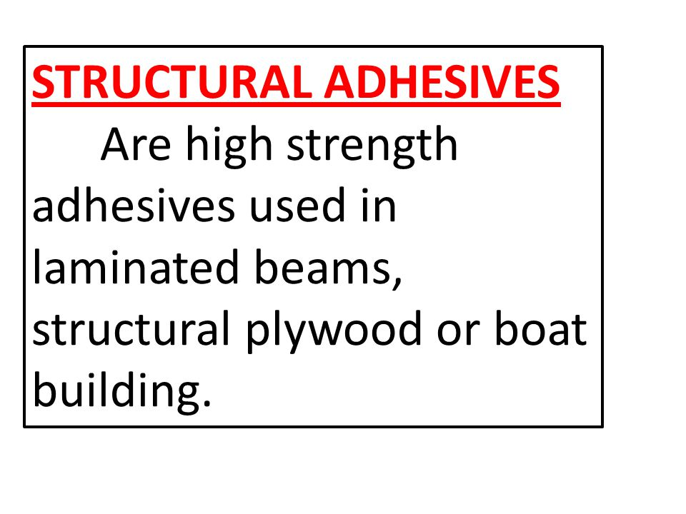 STRUCTURAL ADHESIVES Are high strength adhesives used in.