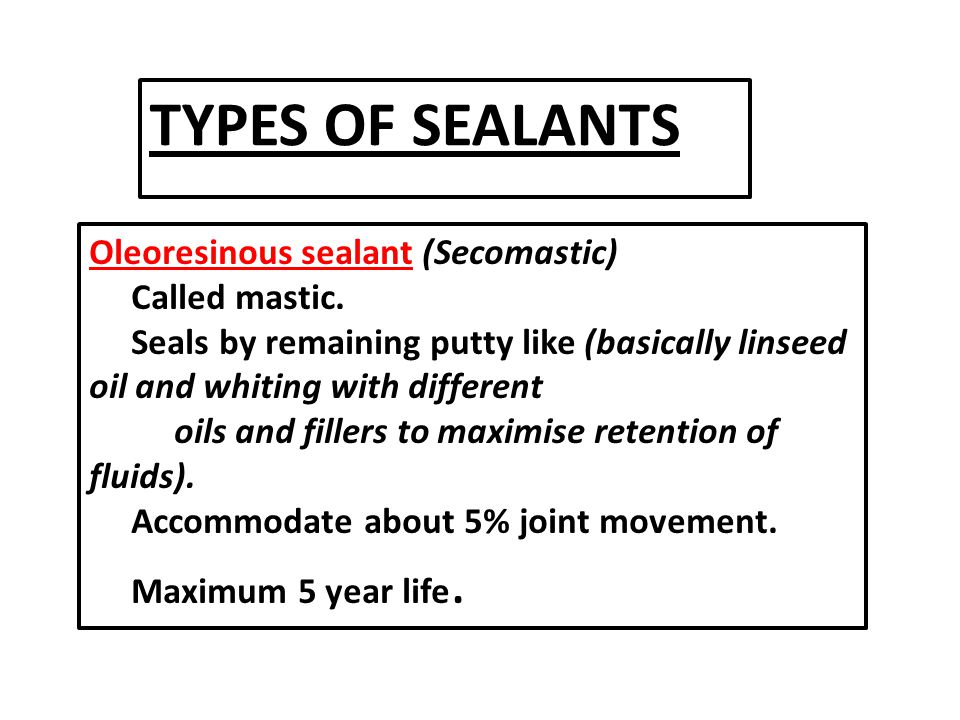 TYPES OF SEALANTS Oleoresinous sealant (Secomastic) Called mastic.
