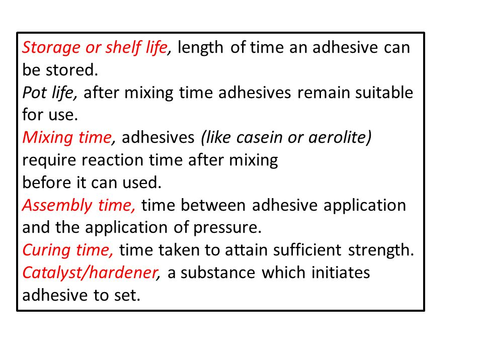 Storage or shelf life, length of time an adhesive can be stored.