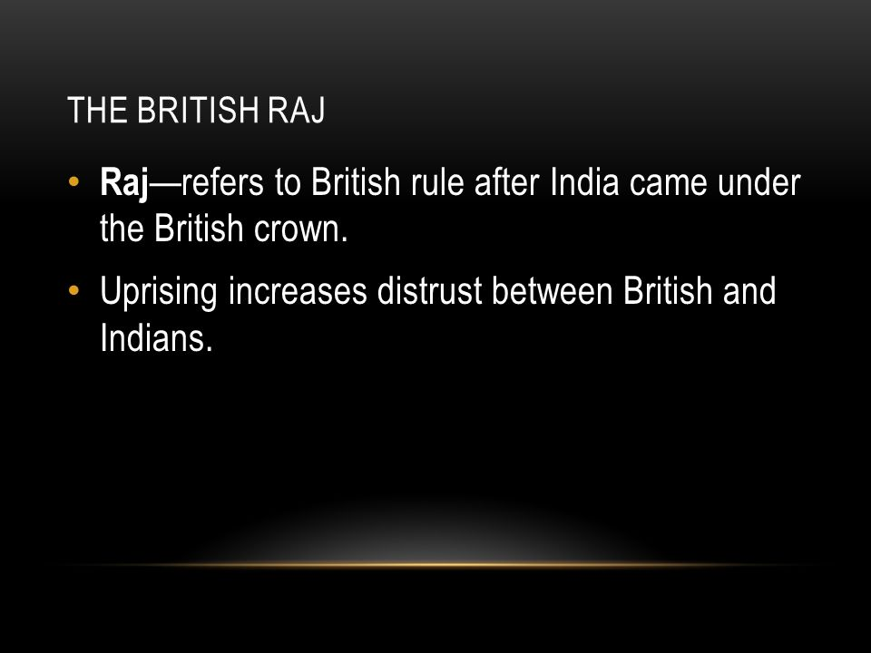 Raj—refers to British rule after India came under the British crown.
