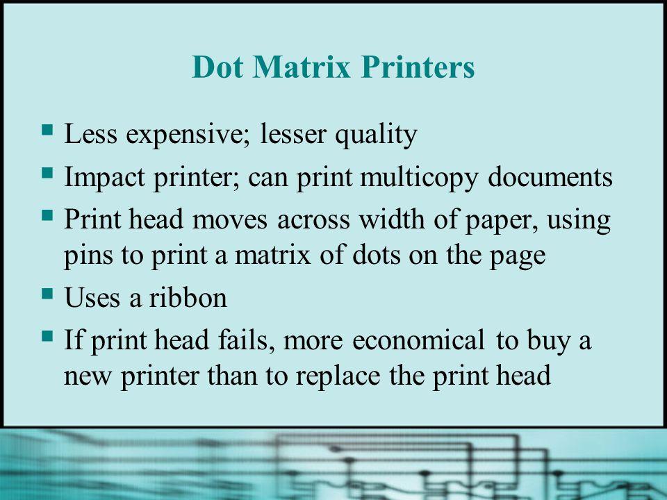 Dot Matrix Printers Less expensive; lesser quality