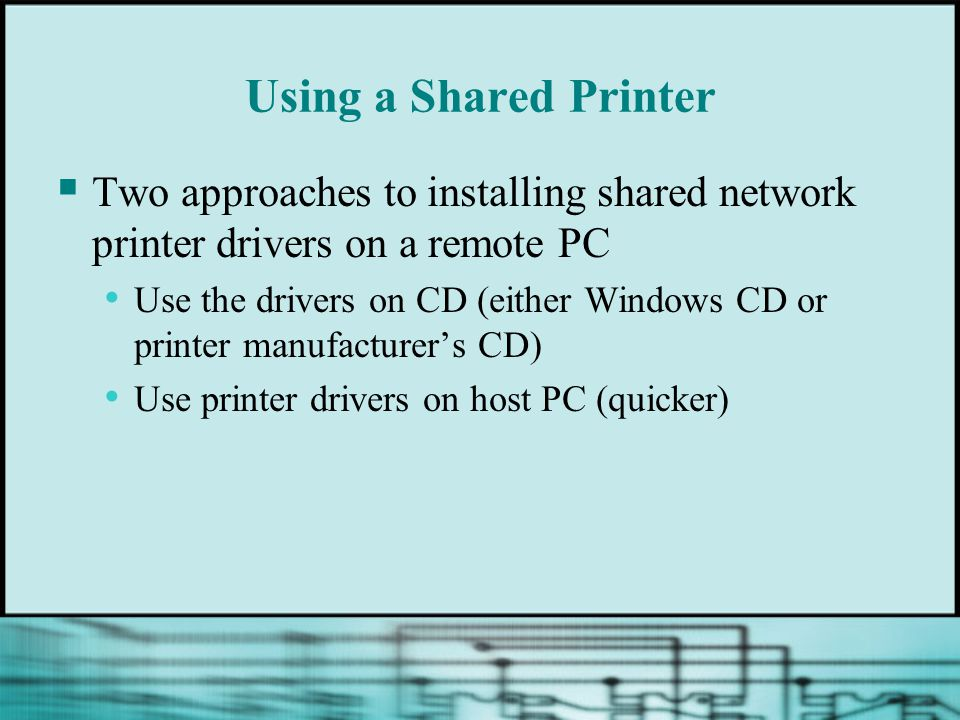 Using a Shared Printer Two approaches to installing shared network printer drivers on a remote PC.