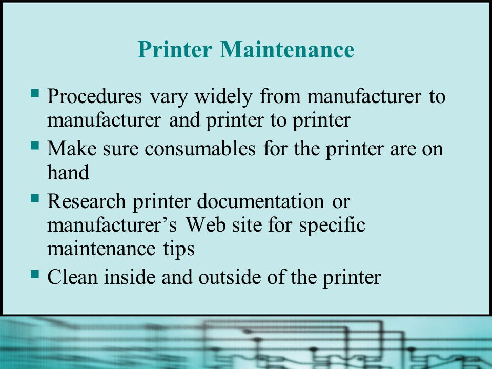 Printer Maintenance Procedures vary widely from manufacturer to manufacturer and printer to printer.