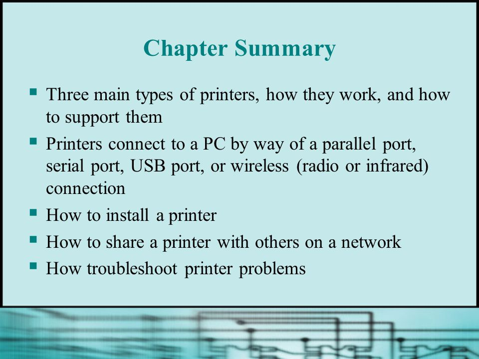 Chapter Summary Three main types of printers, how they work, and how to support them.
