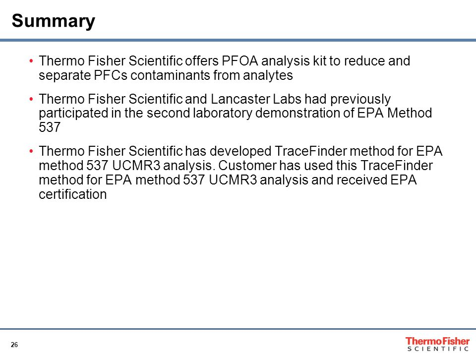 Summary Thermo Fisher Scientific offers PFOA analysis kit to reduce and separate PFCs contaminants from analytes.