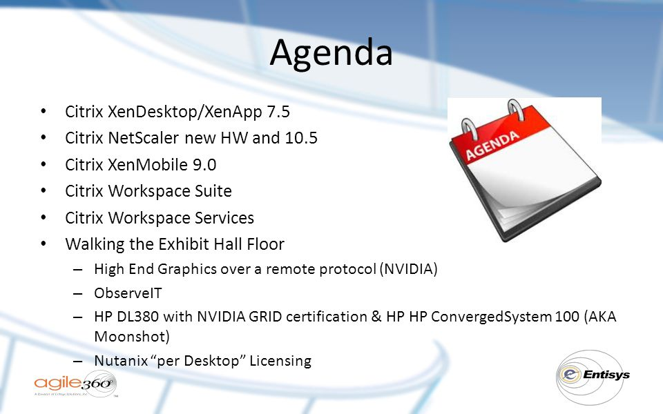 Agenda Citrix XenDesktop/XenApp 7.5 Citrix NetScaler new HW and 10.5
