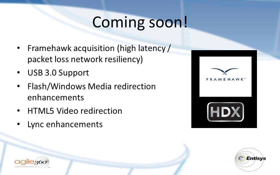 Coming soon! Framehawk acquisition (high latency / packet loss network resiliency) USB 3.0 Support.