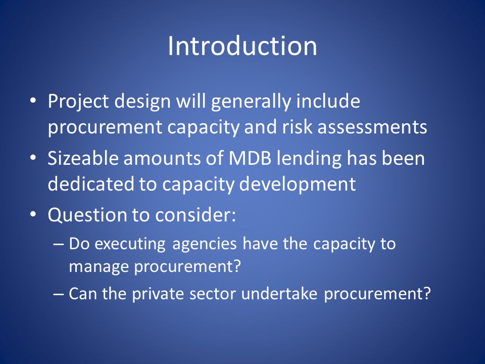Introduction Project design will generally include procurement capacity and risk assessments.