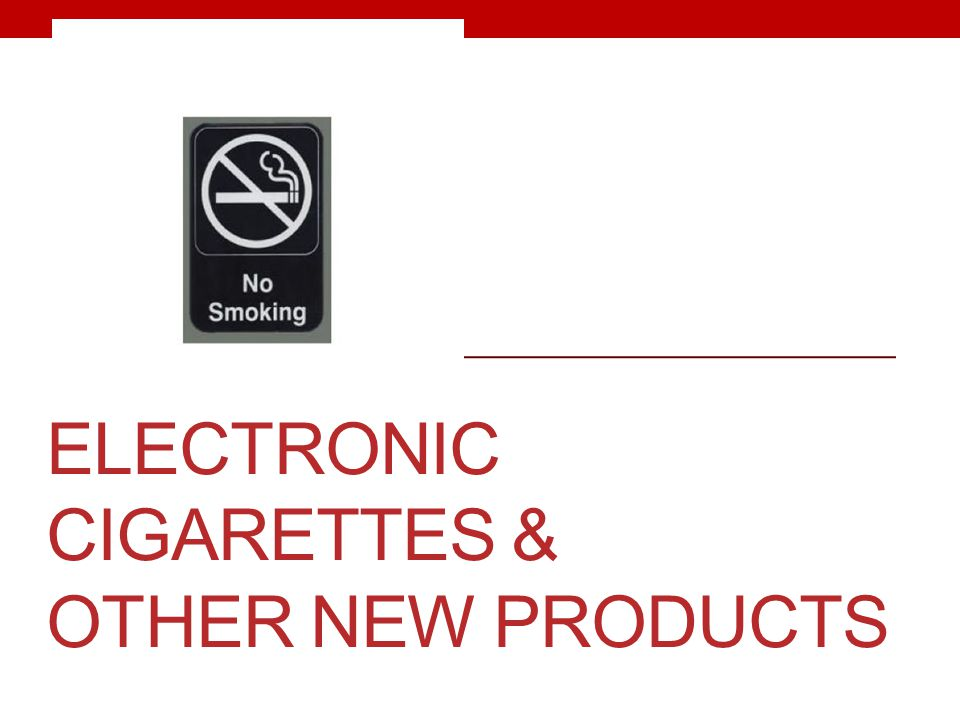 Electronic Cigarettes & Other New Products