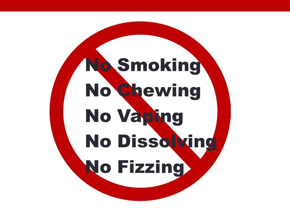 No Smoking No Chewing No Vaping No Dissolving No Fizzing