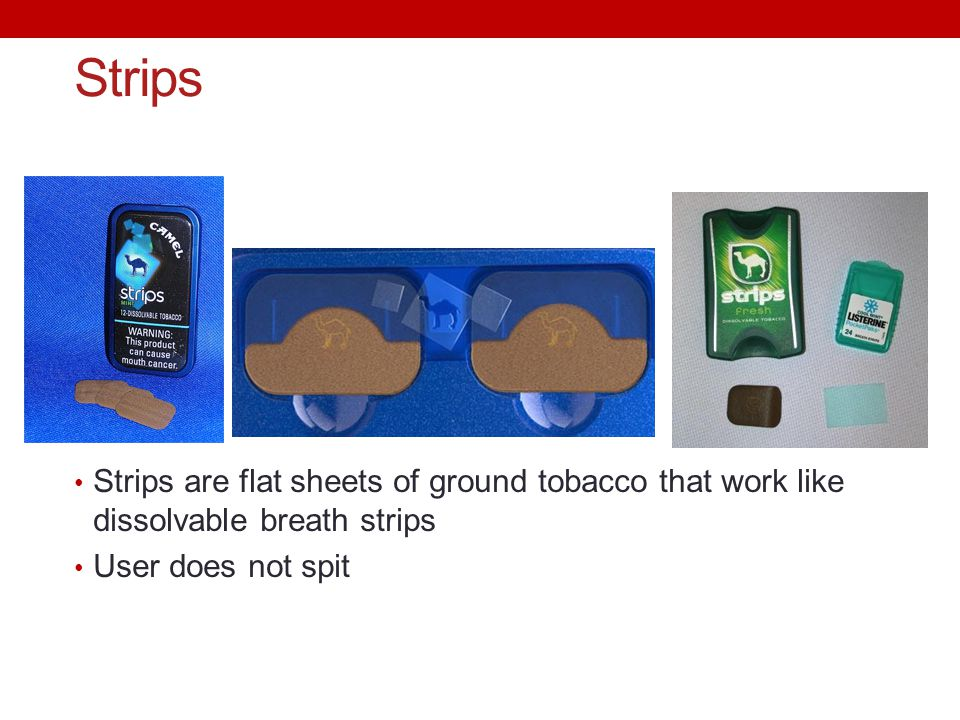 Strips Strips are flat sheets of ground tobacco that work like dissolvable breath strips.