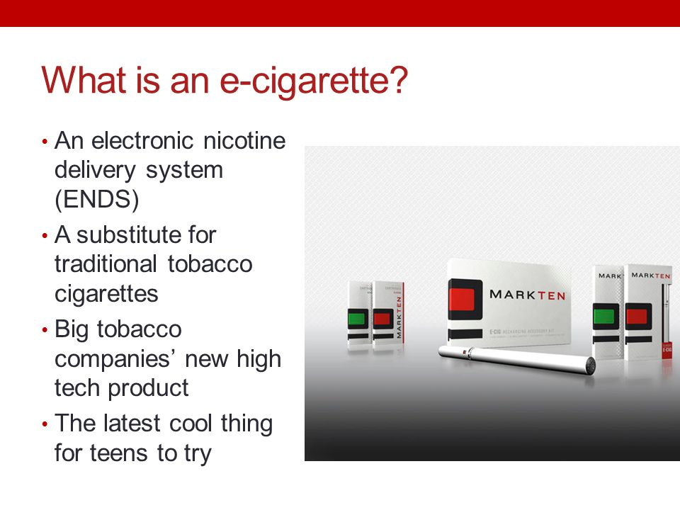 What is an e-cigarette An electronic nicotine delivery system (ENDS)